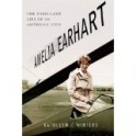 Amelia Earhart- The Turbulent Life of an American Icon