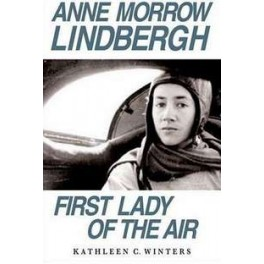 Anne Morrow Lindbergh- First Lady of the Air