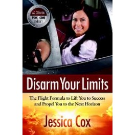 Disarm Your Limits: The Flight Formula to Lift You to Success and Propel You to the Next Horizon