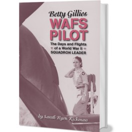 Betty Gillies: WAFS Pilot, The Days and Flights of a World War II Squadron Leader